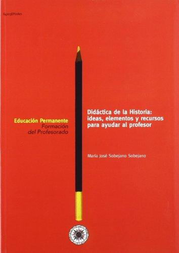 DIDACTICA DE LA HISTORIA: IDEAS, ELEMENTOS Y RECUR - SIN AUTOR TDK597