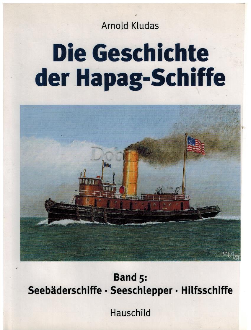 Die Geschichte der Hapag-Schiffe. Band 5. Seebäderschiffe, Seeschlepper, Hilfsschiffe. - Kludas, Arnold