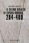 El último siglo de la España romana (284-409) - Javier Arce