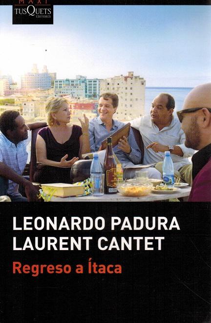 Regreso a Ítaca. - Padura, Leonardo [La Habana, 1955] und / Laurent Cantet [Melle, 1961]