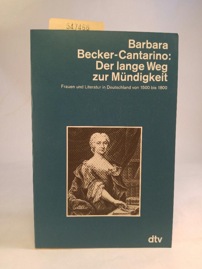 Der lange Weg zur Mündigkeit Frauen und Literatur in Deutschland von 1500 bis 1800 - Becker-Cantarino, Barbara und Becker- Cantarino Barbara