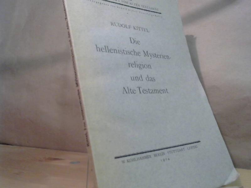 Die hellenistische Mysterienreligion und das Alte Testament.: Kittel, Rudolf: