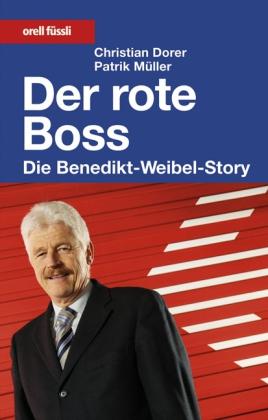 Der rote Boss - Die Benedikt-Weibel-Story: Dorer Christian /