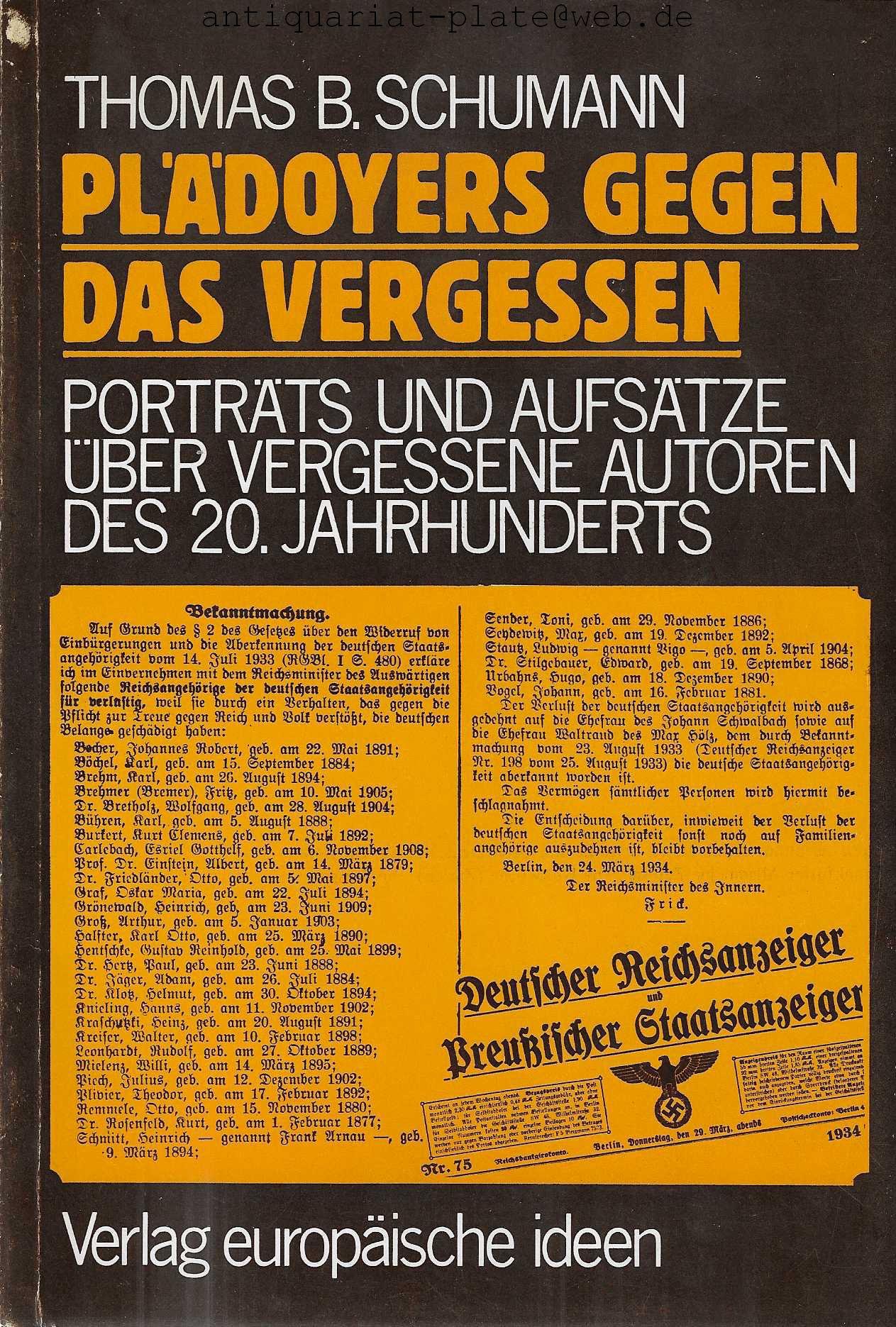 Plädoyers gegen das Vergessen. Porträts und Aufsätze über vergessene Autoren des 20. Jahrhunderts. Hinweise zu einer alternativen Literaturgeschichte. - Schumann, Thomas B.