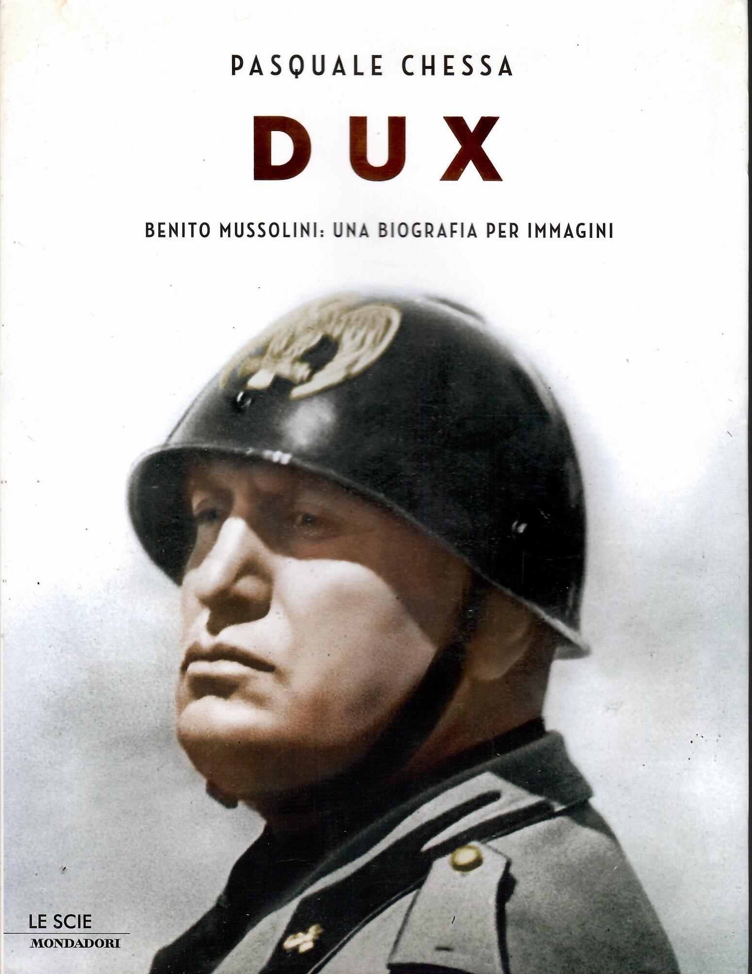 Dux. Benito Mussolini: una biografia per immagini. Ediz. illustrata - Chessa, Pasquale