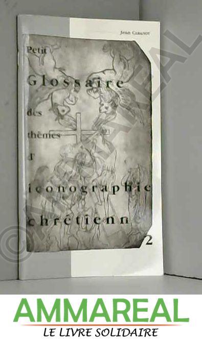 Petit glossaire des thèmes d'iconographie chrétienne - Jean Cabanot
