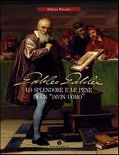 Galileo Galilei. Lo splendore e le pene di un