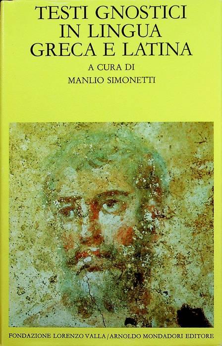 Testi gnostici in lingua greca e latina.: III ed. Testi orig. a fronte. Scrittori greci e latini; - SIMONETTI, Manlio.