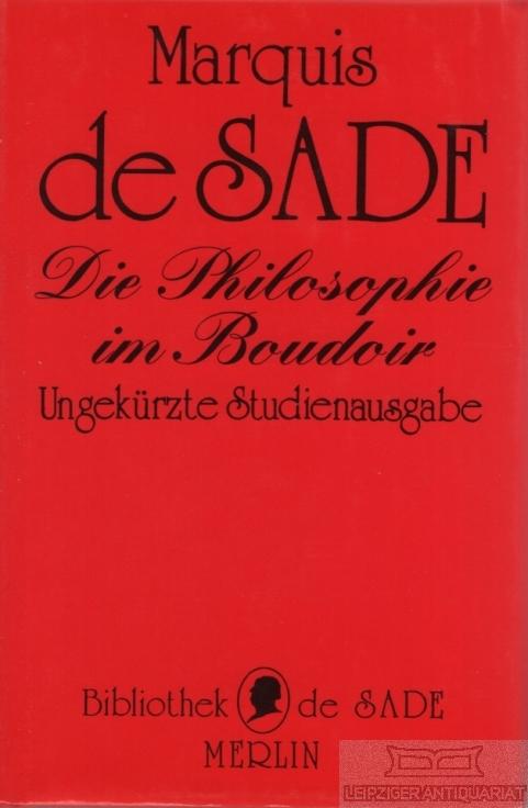 Die Philosophie im Boudoir. oder Die lasterhaften: de Sade, Marquis.