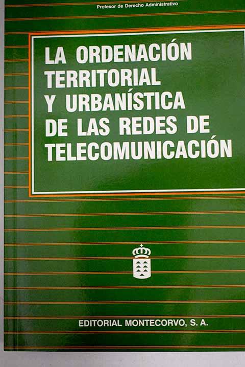 La ordenación territorial y urbanística de las redes de telecomunicación - Lobo Rodrigo, Ángel