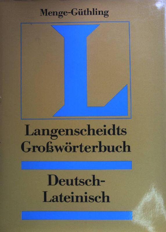 Langenscheidts Großwörterbuch Deutsch-lateinisch.: Güthling, Otto: