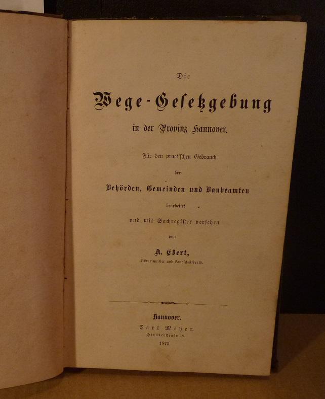 Die Wege-Gesetzgebung in der Provinz Hannover. Für: Ebert, A[dolf]: