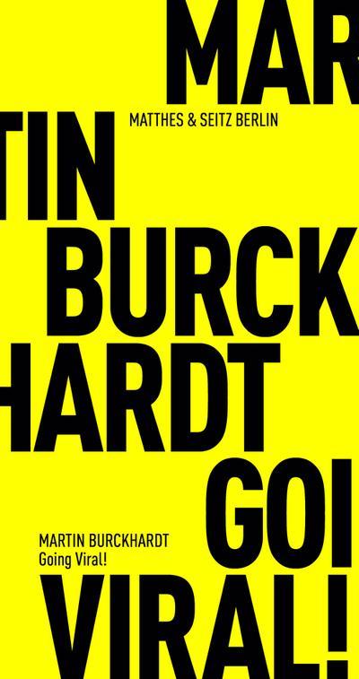 Going Viral! : Ein Abgesang der Postmoderne: Martin Burckhardt