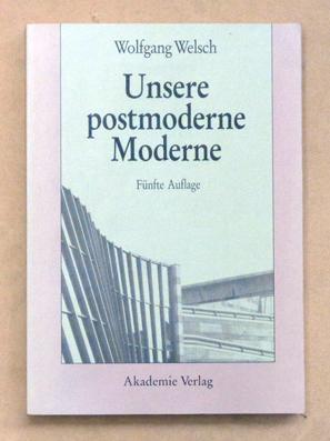 Unsere postmoderne Moderne.: Welsch, Wolfgang