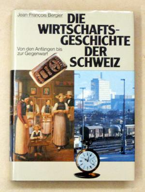 Die Wirtschaftsgeschichte der Schweiz. Von den Anfängen: Bergier, Jean-François