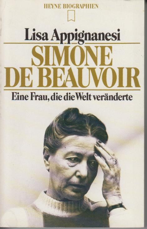 Simone de Beauvoir. Eine Frau, die die Welt veränderte. - Appignanesi, Lisa.