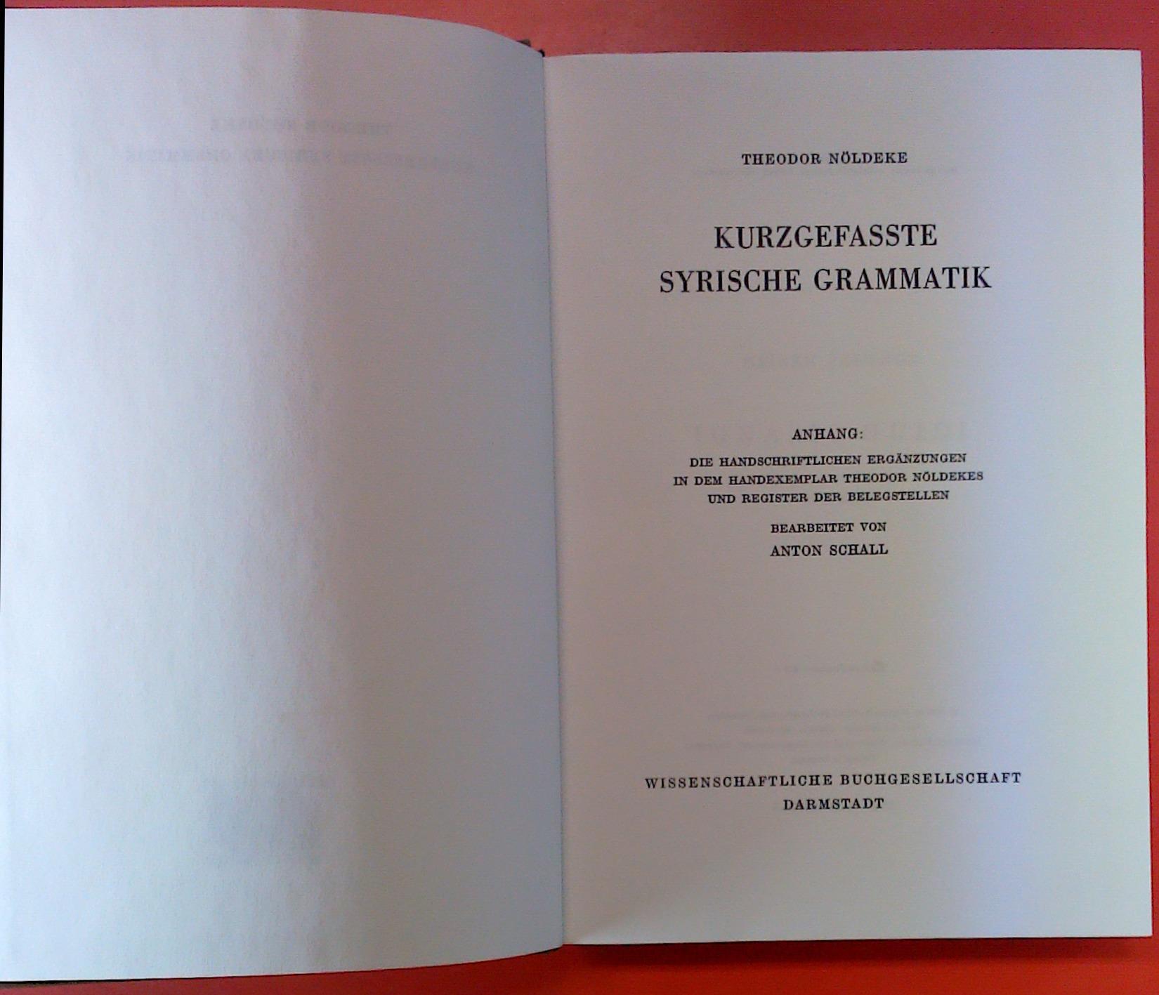 Kurzgefasste syrische Grammatik. Von Theodor Nöldeke. Anhang: Theodor Nöldeke