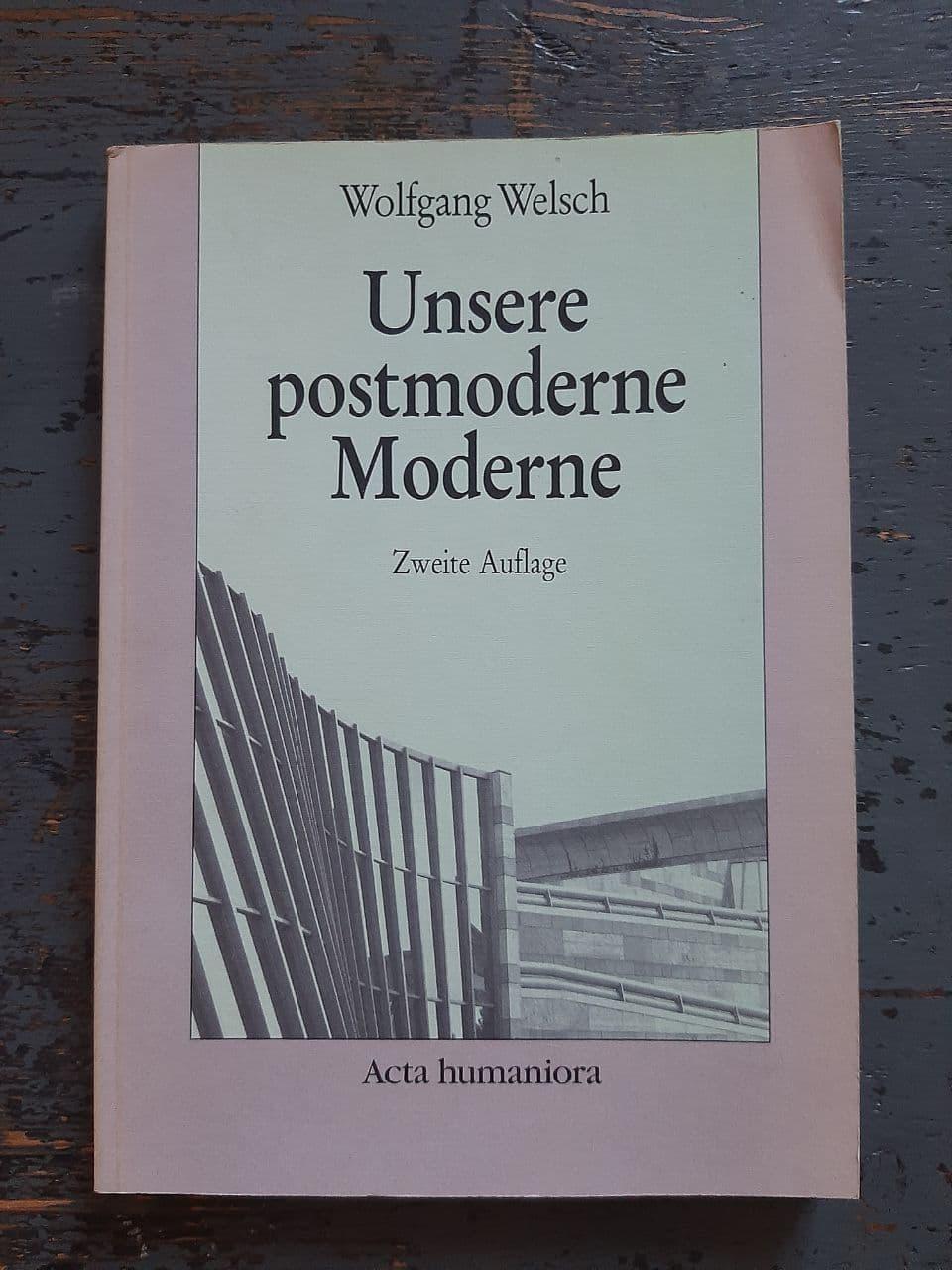 Unsere postmoderne Moderne: Welsch, Wolfgang