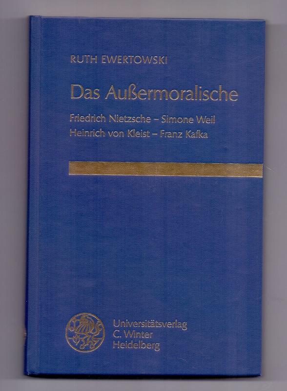 Das Aussermoralische : Friedrich Nietzsche - Simone Weil - Heinrich von Kleist - Franz Kafka. Frankfurter Beiträge zur Germanistik ; Bd. 28 - Ewertowski, Ruth