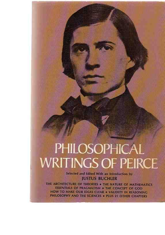 Philosophical Writings of Pierce. Ed. by Justus: Peirce, Charles Sanders: