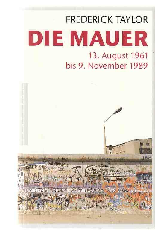 Die Mauer : 13. August 1961 bis: Taylor, Fred: