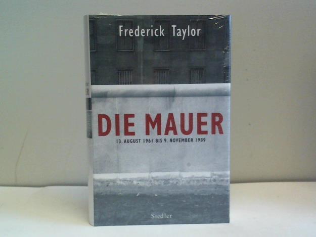 Die Mauer. 13. August 1961 bis 9.: Taylor, Frederick