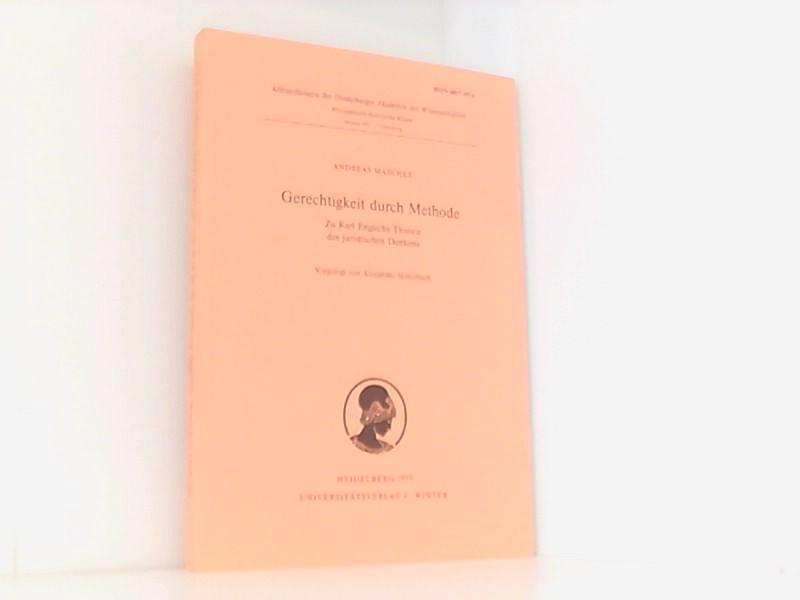 Gerechtigkeit durch Methode: Zu Karl Engischs Theorie des juristischen Denkens (Abhandlungen der Heidelberger Akademie der Wissenschaften / Philosophisch-historische Klasse) - Maschke, Andreas