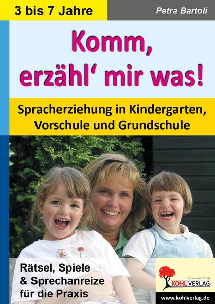 Komm, erzähl' mir was! Spracherziehung in Kindergarten, Vorschule und Grundschule - Bartoli, Petra