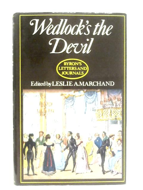 Wedlock's the Devil (Letters and Journals Vol: Lord Byron
