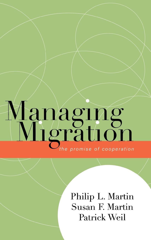 Managing Migration - Martin, Philip L.|Martin, Susan F.|Weil, Patrick