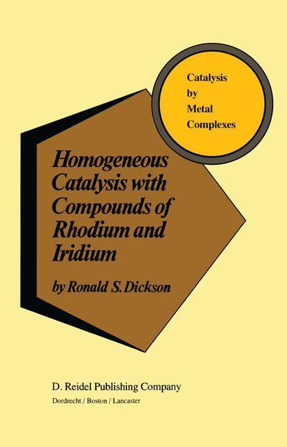 Homogeneous Catalysis with Compounds of Rhodium and Iridium - R. Dickson