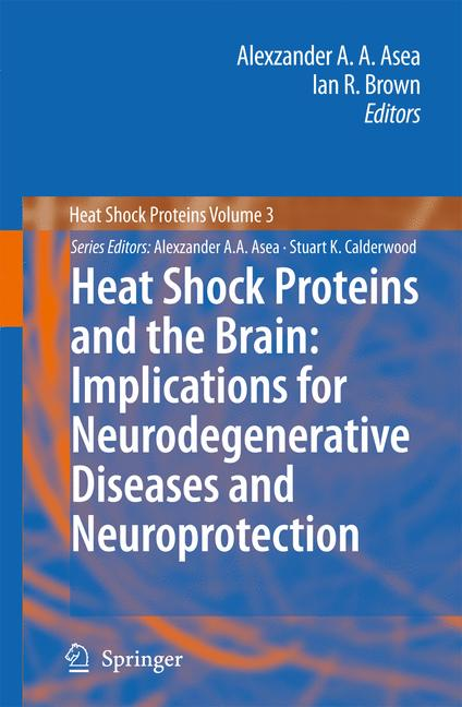 Heat Shock Proteins and the Brain: Implications for Neurodegenerative Diseases and Neuroprotection - Asea, Alexzander A.A. Brown, Ian R.