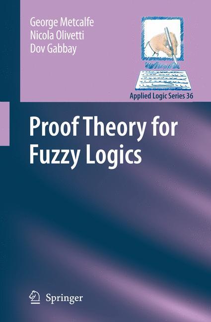 Proof Theory for Fuzzy Logics - Metcalfe, George Olivetti, Nicola Gabbay, Dov M.