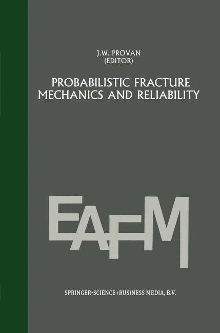 Probabilistic fracture mechanics and reliability - Provan, J. W.|Sih, George C.
