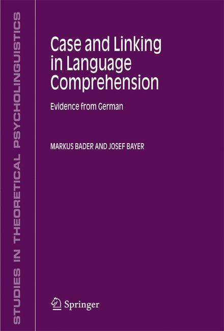 Case and Linking in Language Comprehension - Bader, Markus|Bayer, Josef