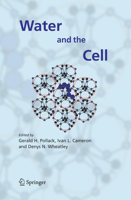 Water and the Cell - Pollack, Gerald H.|Cameron, Ivan L.|Wheatley, Denys N.