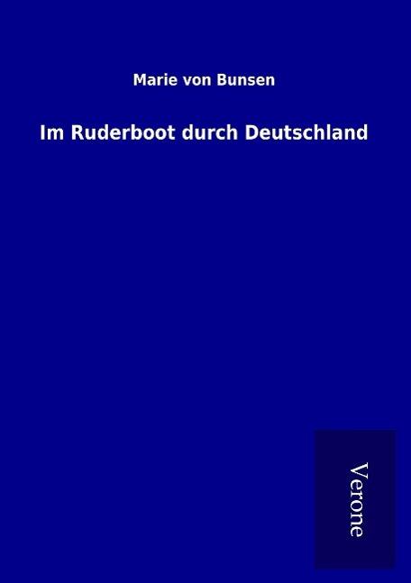 Im Ruderboot durch Deutschland - Bunsen, Marie von