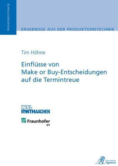 Einflüsse von Make or Buy-Entscheidungen auf die Termintreue - Tim H Höhne