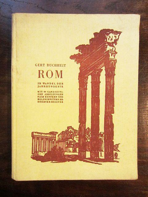 Rom im Wandel der Jahrhunderte. Mit 90: Buchheit, Gert