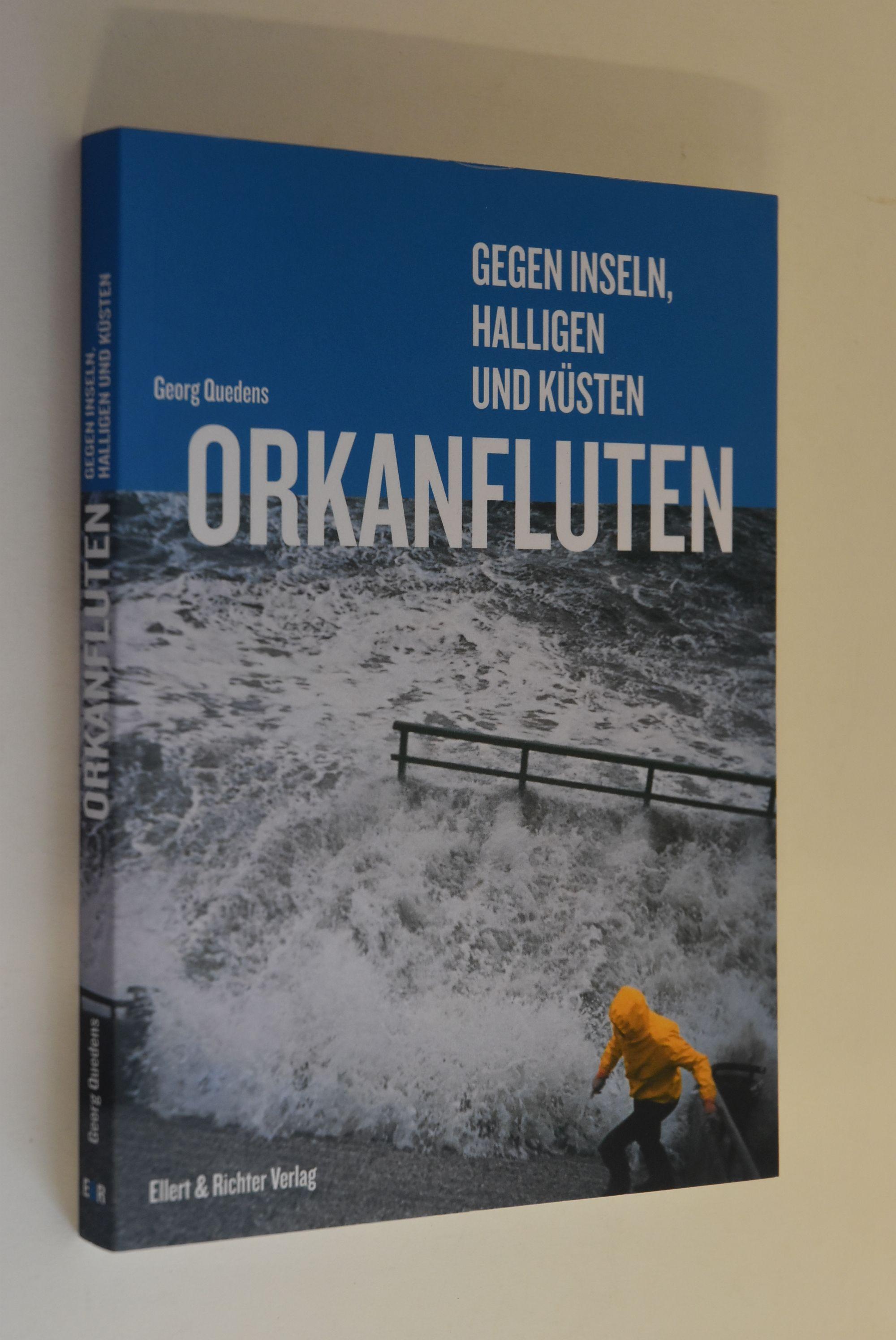 Orkanfluten : gegen Inseln, Halligen und Küsten. Georg Quedens - Quedens, Georg (Verfasser und Fotograf)