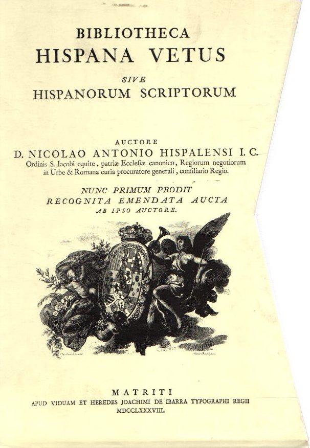 Bibliotheca Hispana Vetus sive hispanorum scriptorum I y II . - Antonio, Nicolás