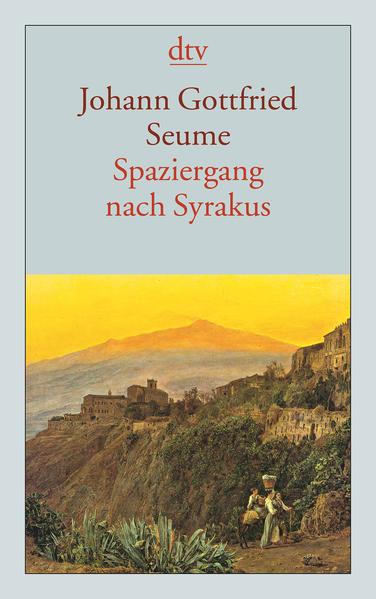 Spaziergang nach Syrakus im Jahre 1802: Seume Johann, Gottfried: