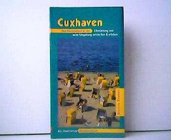 Cuxhaven - Das Nordseebad an der Elbmündung und seine Umgebung entdecken und erleben. Ein illustriertes Reisehandbuch. - Jan Schröter