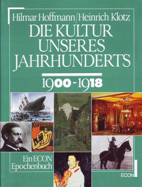Die Kultur unseres Jahrhunderts; 1900 - 1918 - Hoffmann, Hilmar; Klotz, Heinrich