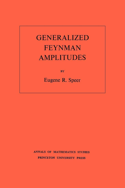 Generalized Feynman Amplitudes. (AM-62), Volume 62 - Speer, Eugene R.