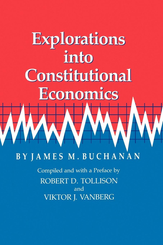 Explorations Into Constitutional Economics - Buchanan, James M.