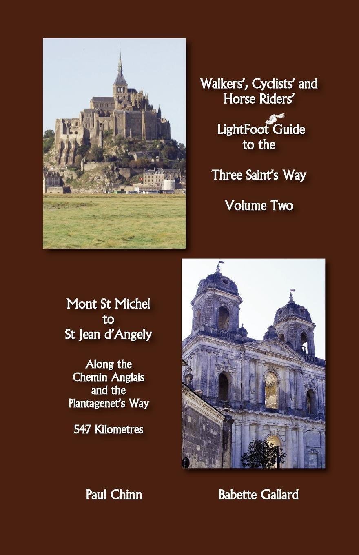 Lightfoot Guide to the Three Saint\\'s Way - Mont St Michel to Saint Jean D\\'Ange - Gallard, Babette Chinn, Paul