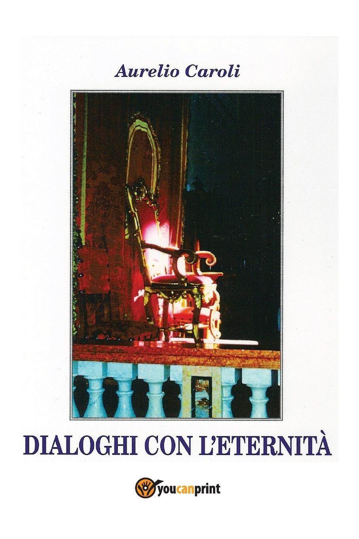 Dialoghi con l\\'eternità - Caroli, Aurelio