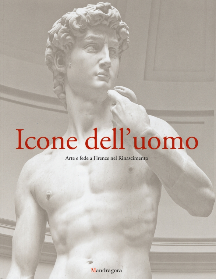 Icone dell'uomo. Arte e fede a Firenze nel Rinascimento