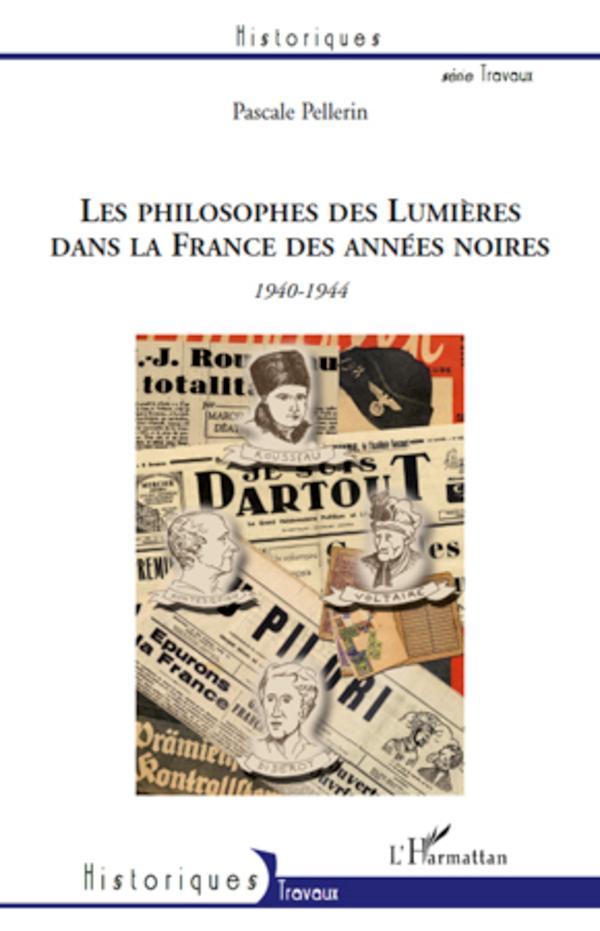 Les philosophes des Lumières dans la France des années noires - Pellerin, Pascale
